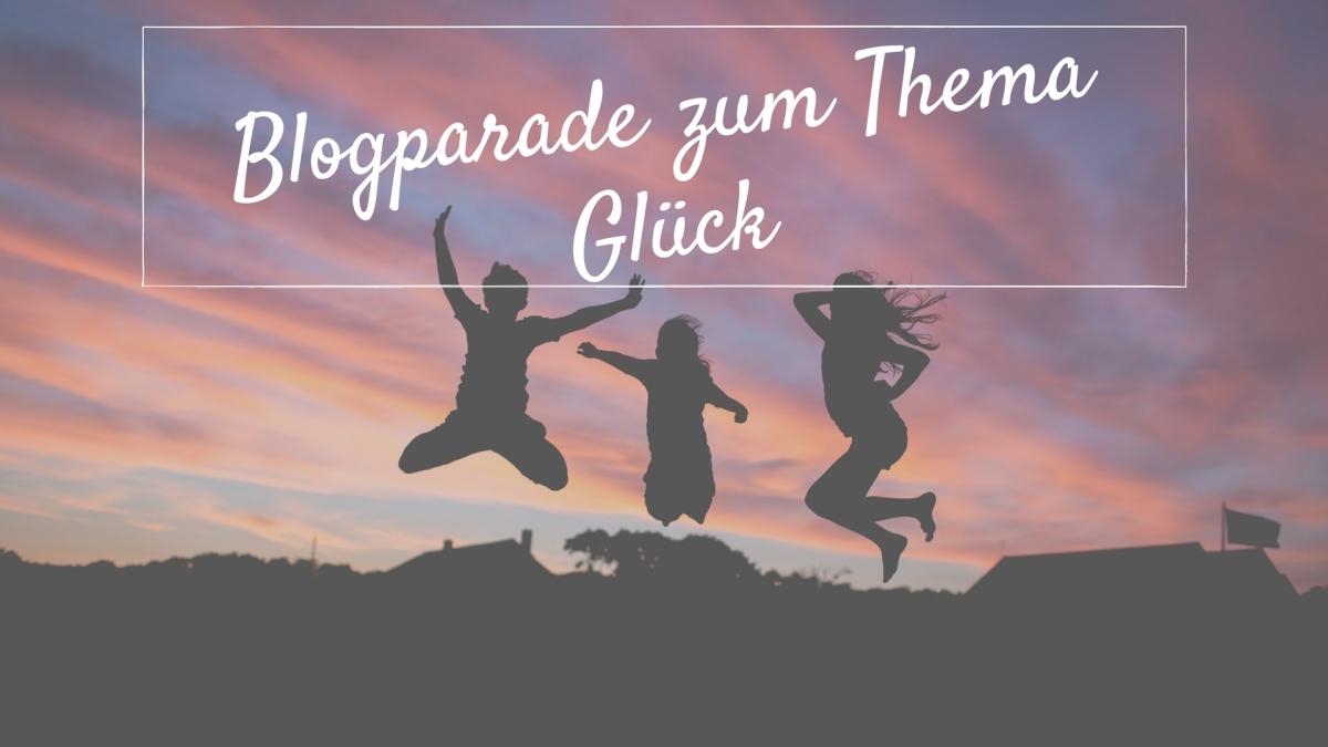 Aufruf: Blogparade zum Thema Glück