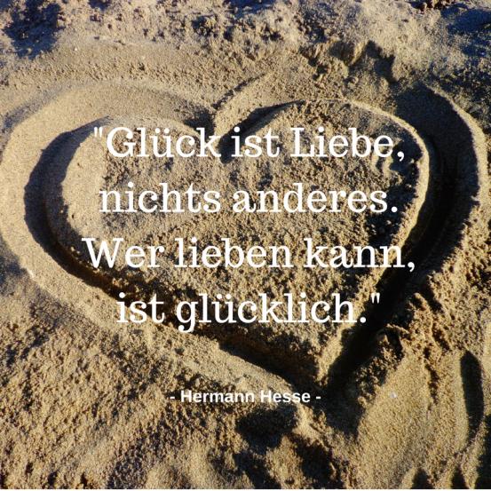 Hesse-Zitat_Glück ist Liebe, nichts anderes. Wer lieben kann, ist glücklich